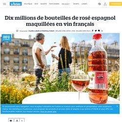 Dix millions de bouteilles de rosé espagnol maquillées en vin français