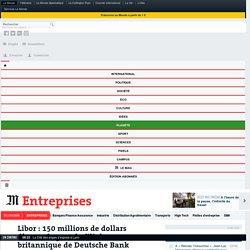 Libor: 150millions de dollars d'amende pour la filiale britannique de Deutsche Bank