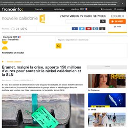Eramet, malgré la crise, apporte 150 millions d'euros pour soutenir le nickel calédonien et la SLN - nouvelle calédonie 1ère