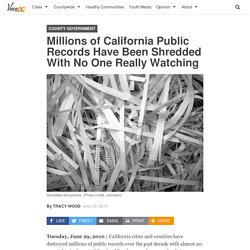Millions of California Public Records Have Been Shredded With No One Really Watching