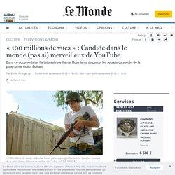 «100 millions de vues»: Candide dans le monde (pas si) merveilleux de YouTube