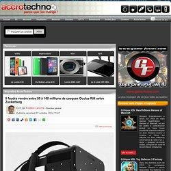 Il faudra vendre entre 50 à 100 millions de casques Oculus Rift selon Zuckerberg - Game-Focus