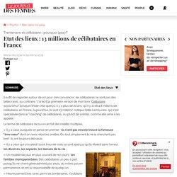 Etat des lieux : 13 millions de célibataires en France : Trentenaire et célibataire : pourquoi (pas)?