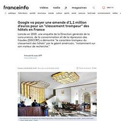 """Google va payer une amende d'1,1 millions d'euros pour un """"classement trompeur"""" des hôtels en France"""
