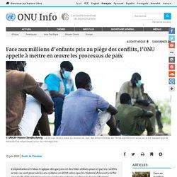 Face aux millions d'enfants pris au piège des conflits, l'ONU appelle à mettre en œuvre les processus de paix