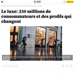 Le luxe: 330 millions de consommateurs et des profils qui changent- 12 février 2014
