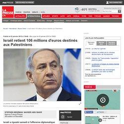 Israël retient106 millions d'euros destinés aux Palestiniens