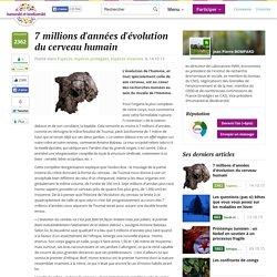 7 millions d'années d'évolution du cerveau humain