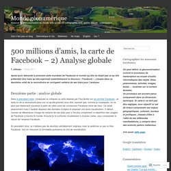 500 millions d'amis, la carte de Facebook – 2) Analyse globale