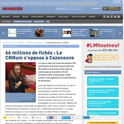 66 millions de fichés : Le CNNum s'oppose à Cazeneuve