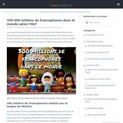 300 000 millions de francophones dans le monde selon l'OLF