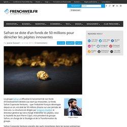 Safran se dote d'un fonds de 50 millions pour dénicher les pépites innovantes
