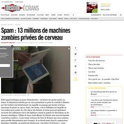 Spam : 13 millions de machines zombies privées de cerveau- Ecran