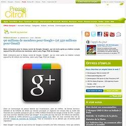 90 millions de membres pour Google+ (et 350 millions pour Gmail)