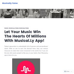 Let Your Music Win The Hearts Of Millions With Musical.Ly App! – Musically Fame
