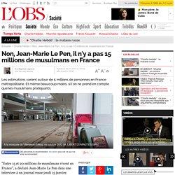 Non, Jean-Marie Le Pen, il n'y a pas 15 millions de musulmans en France