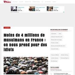 Moins de 4 millions de musulmans en France : on nous prend pour des idiots