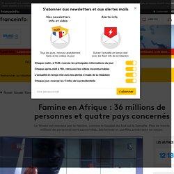 Famine en Afrique : 36 millions de personnes et quatre pays concernés