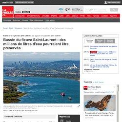 Bassin du fleuve Saint-Laurent : des millions de litres d'eau pourraient être préservés
