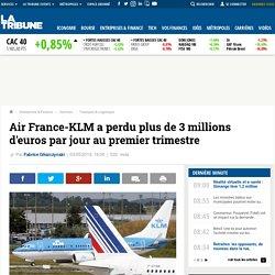 Air France-KLM a perdu plus de 3 millions d'euros par jour au premier trimestre