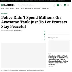 Police Didn't Spend Millions On Awesome Tank Just To Let Protests Stay Peaceful