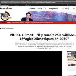 """Climat : """"Il y aurait 250 millions de réfugiés climatiques en 2050"""""""