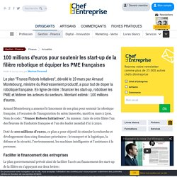 100 millions d'euros pour soutenir les start-up de la filière robotique et équiper les PME françaises
