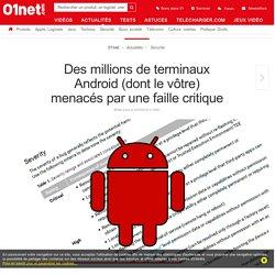 Des millions de terminaux Android (dont le vôtre) menacés par une faille critique