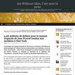 4,96 millions de dollars pour la maison tropicale de Jean Prouvé vendue aux enchères à New York – Art Without Skin, l'art sans la peau