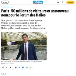 Paris : 50 millions de visiteurs et un nouveau nom pour le Forum des Halles