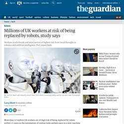 Millions of UK workers at risk of being replaced by robots