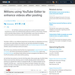 Millions using YouTube Editor to enhance videos after posting — Online Video News