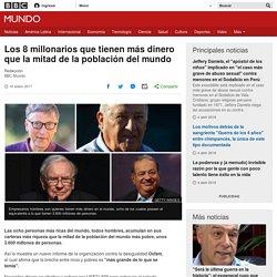 Los 8 millonarios que tienen más dinero que la mitad de la población del mundo - BBC Mundo