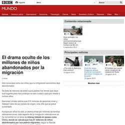 El drama oculto de los millones de niños abandonados por la migración - BBC Mundo