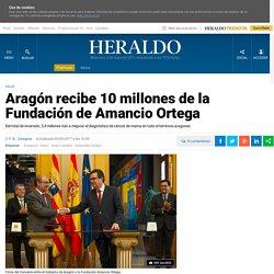 Aragón recibe 10 millones de la Fundación de Amancio Ortega