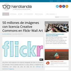 50 millones de imágenes con licencia Creative Commons en Flickr Wall Art