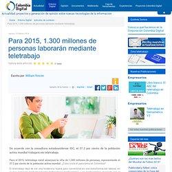 Para 2015, 1.300 millones de personas laborarán mediante teletrabajo