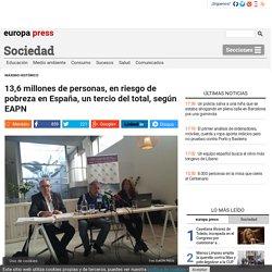 13,6 millones de personas, en riesgo de pobreza en España, un tercio del total, según EAPN