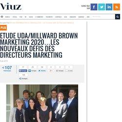 Etude UDA/Millward Brown Marketing 2020…Les nouveaux défis des Directeurs Marketing