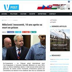 Milošević innocenté, 10 ans apres sa mort