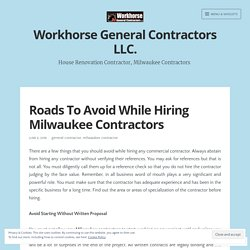 Roads To Avoid While Hiring Milwaukee Contractors – Workhorse General Contractors LLC.