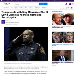 Trump meets with fiery Milwaukee Sheriff David Clarke as he mulls Homeland Security pick