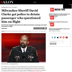 Milwaukee Sheriff David Clarke got police to detain passenger who questioned him on flight