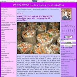 GALETTES DE SARRASIN ROULEES, mesclun, pourpier, mimolette et carrottes - PENELOPPE ou les aléas du quotidien