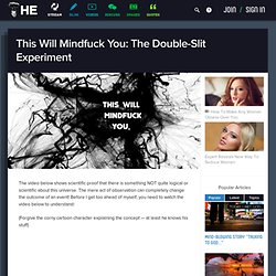 This Will Mindfuck You: The Double-Slit Experiment | High Existence
