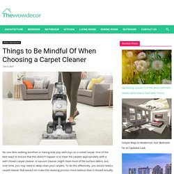 Things to Be Mindful Of When Choosing a Carpet Cleaner · Wow Decor