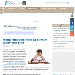 Mindful Parenting for ADHD: An Interview with Dr. Mark Bertin