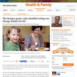 The hunger game: why mindful eating can change habits for life - Family News & Advice