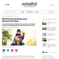 Mindful Parents Raise Less Stressed-Out Kids