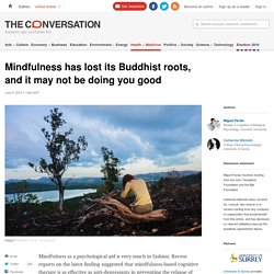 Mindfulness has lost its Buddhist roots, and it may not be doing you good